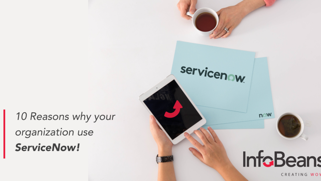 10 Reasons Why Your Organization Need ServiceNow